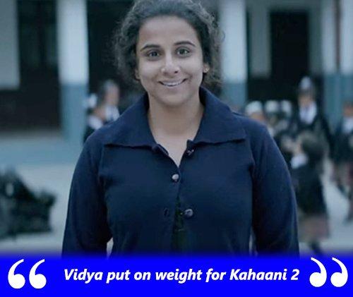 Vidya balan had put on a lot of weight for Kahaani 2