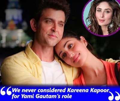 hrithik roshan we never considered kareena kapoor for yami gautams role