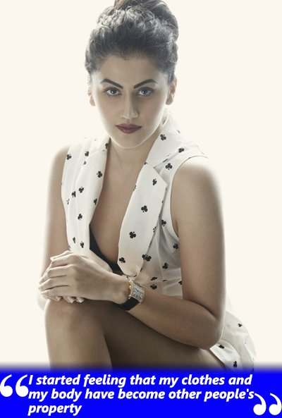 taapsee pannu i felt that my clothes and body have become other people s property