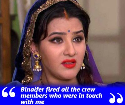 shilpa shinde exclusive interview binaifer fired all the crew members who were in contact with me
