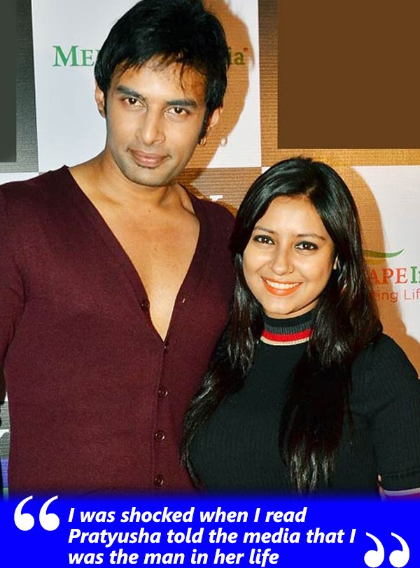 i was shocked when i read pratyusha told the media that i was the man in her life
