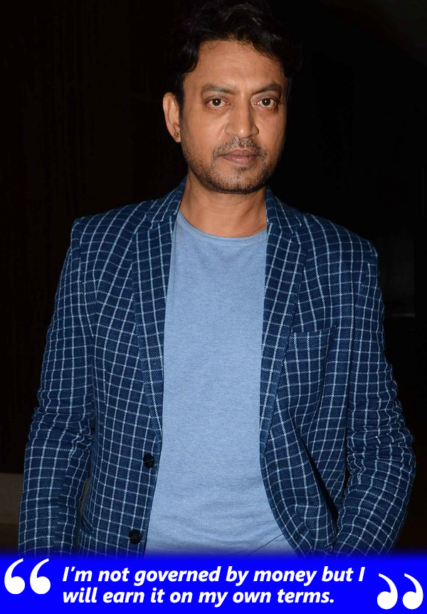 irrfan khan says he is not governed by money