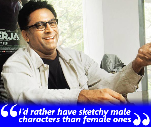 ram madhvani in an exclusive interview with khalid mohamed i prefer having sketchy male characters than female