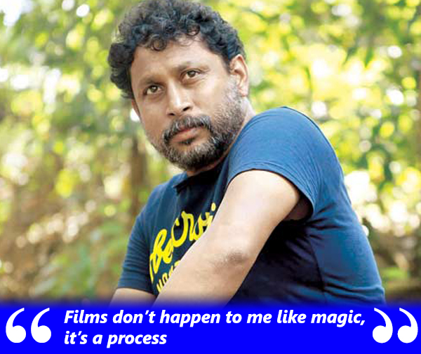 shoojit sircar says films dont happen to him like magic