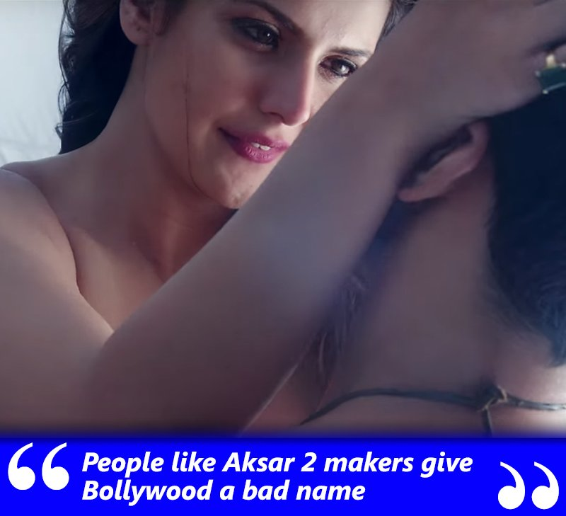 zareen khan blasts aksar 2 producers for giving bollywood a bad name