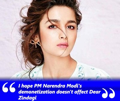 I_hope_PM_Narendra_Modi_s_demonetization_doesn_t_affect_Dear_Zindagi_aliabhatt.jpg