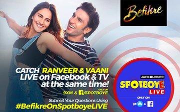 SPOTBOYE LIVE: Befikre Ranveer Singh And Vaani Kapoor Live On Facebook And 9XM!