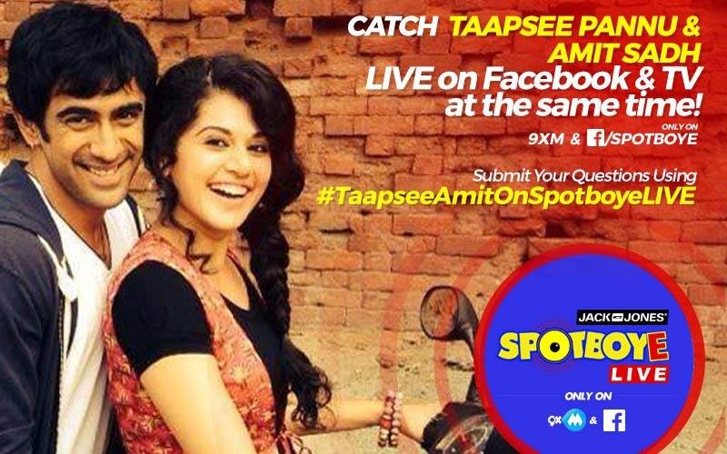SPOTBOYE LIVE: Taapsee Pannu & Amit Sadh Live On Facebook And 9XM!