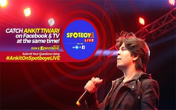 SPOTBOYE LIVE: Ankit Tiwari Live On Facebook And 9XM!