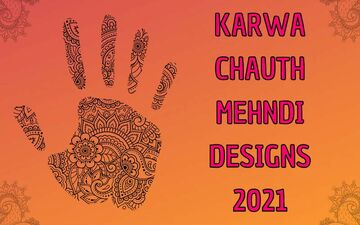 Karwa Chauth Mehndi Designs 2021:Easy, Simple and Gorgeous Henna Designs For your Festive Fashion