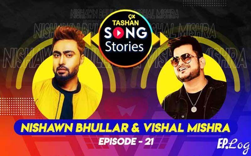 9X Tashan Song Stories: Episode 21 With Nishawn Bhullar And Vishal Mishra