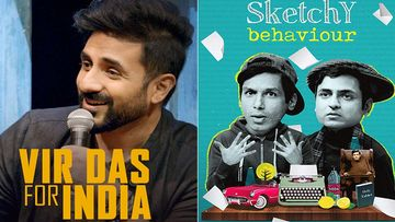 Stand Up Comedy Specials: Vir Das For India, Relatively Relatable, Sketchy Behaviour And More To Watch During 21-Day Lockdown