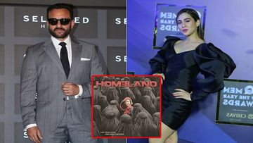 Whattt ? Saif Ali Khan Reveals That He Was Offered Homeland And Sara Ali Khan Helped Him Prep For It