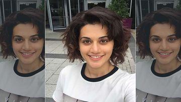 Taapsee Pannu Chops Her Hair AKA 'Ghar Ki Kheti' Because Who's Gonna Handle All That Hair Colour Y'all