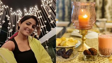 Inside Hina Khan's Cosy Home; Actress' Iftaar Table Is Gorgeous And Laden With Yummy Food