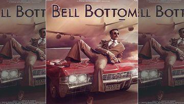 Bell Bottom: Akshay Kumar Starrer To Now Arrive In Cinemas On May 28, 2021