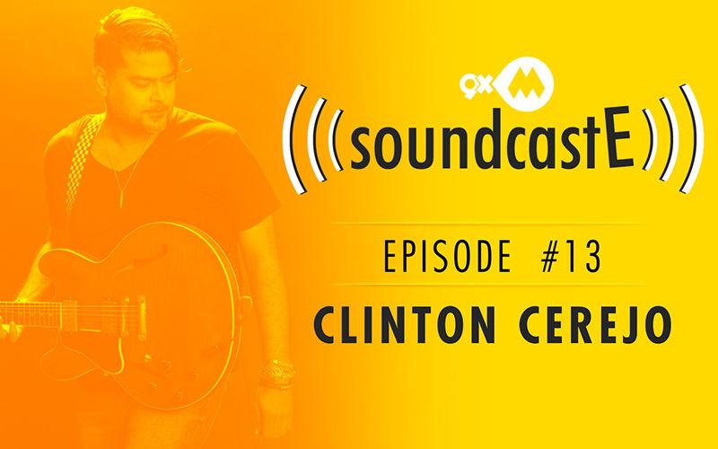 9XM SoundcastE – Episode 13 With Clinton Cerejo