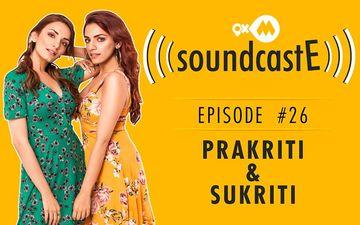 9XM SoundcastE- Episode 26 With Prakriti Kakkar & Sukriti Kakkar
