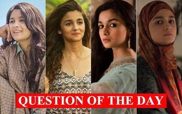 Which is Alia Bhatt's Best Performance Till Date- Highway, Dear Zindagi, Raazi, Or Gully Boy?
