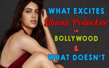 What EXCITES Bhumi Pednekar In Bollywood And What Doesn't- EXCLUSIVE