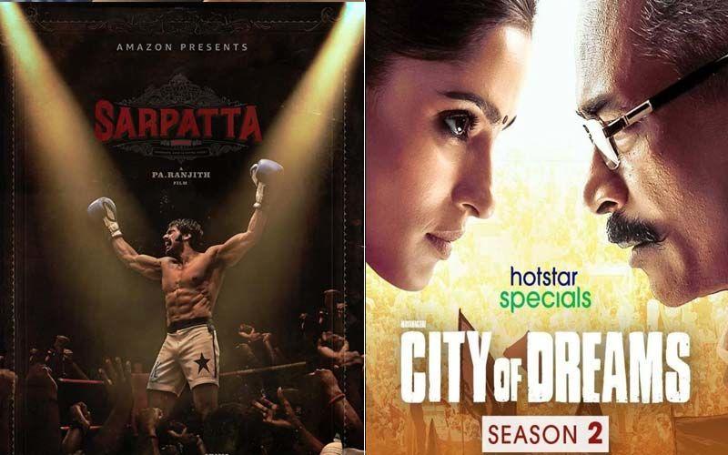 Ex'Stream' Benefits, The Best OF The OTT: Sarpatta Parambarai, The City Of Dreams Season 2 And More