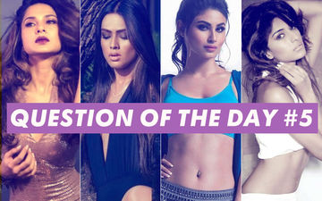 Who Is The Most Desirable- Jennifer Winget, Nia Sharma, Mouni Roy Or Erica Fernandes?