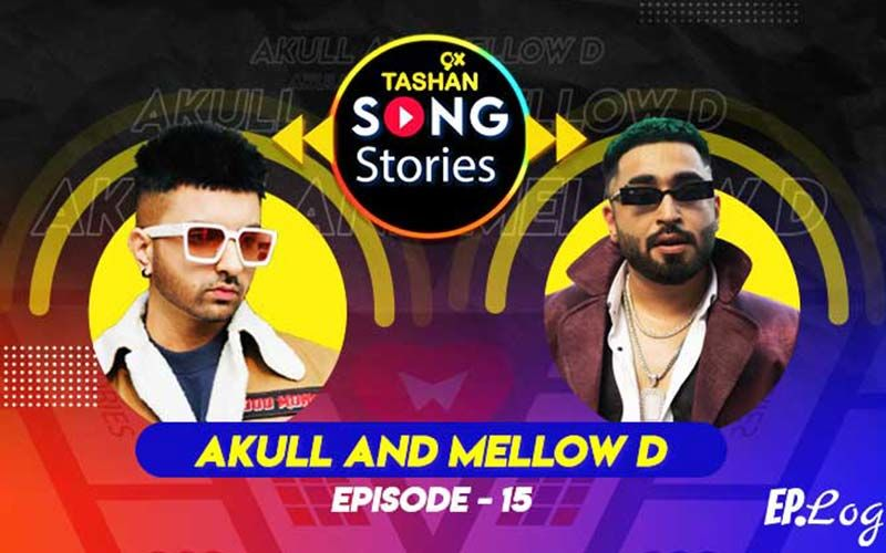 9X Tashan Song Stories: Episode 15 With Mellow D And Akull