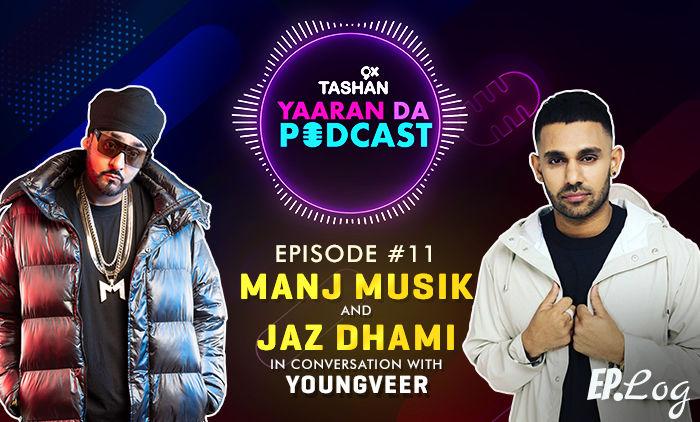 9X Tashan Yaaran Da Podcast: Episode 11 With Manj Musik And Jaz Dhami