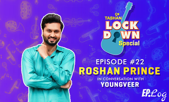 9X Tashan Lockdown Special: Episode 22 With Roshan Prince