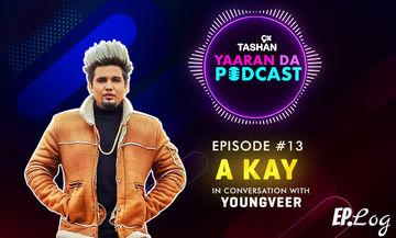 9X Tashan Yaaran Da Podcast: Episode 13 With A KAY