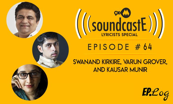 9XM SoundcastE: Episode 64 With Swanand Kirkire, Varun Grover And Kausar Munir