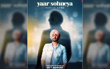 'Yaar Sohneya': Ranjit Bawa's New Song To Release On August 30