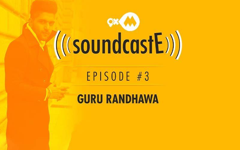 9XM SoundcastE - Episode 3 With Guru Randhawa