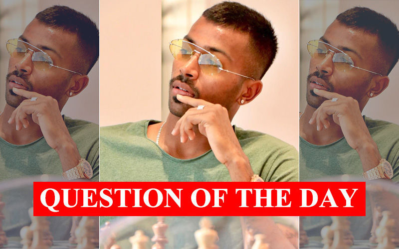 QUESTION OF THE DAY: Can You Forget And Forgive Hardik Pandya's Misogynistic Remarks In Koffee With Karan 6?