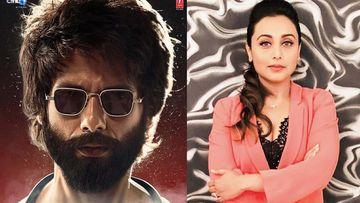 Shahid Kapoor Says He DOESN'T Endorse Kabir Singh's Behaviour; Rani Mukerji Has THIS To Say