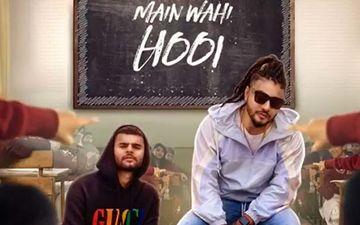 Main Wahi Hoon: Raftaar's New Song Ft. Karma Playing Exclusively on 9X Tashan