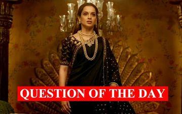 Do You Think Kangana Ranaut Should Have Not Directed Manikarnika?