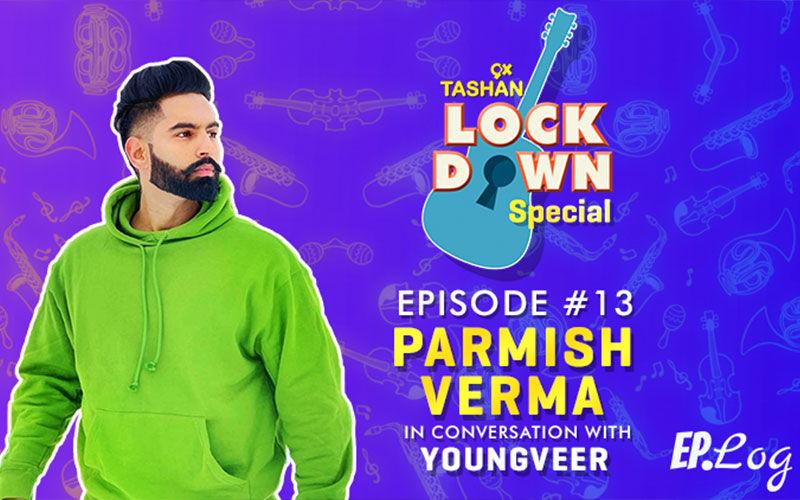 9X Tashan Lockdown Special- Episode 13 With Parmish Verma