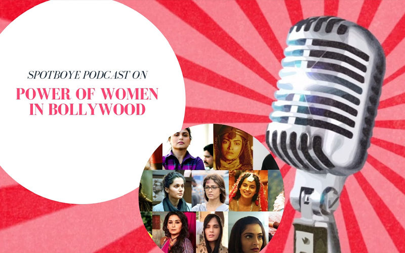Podcast #33 : On Women's Day 2019, Let's Discuss Woman Power In Bollywood
