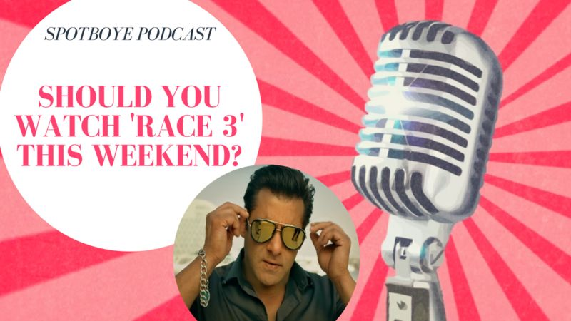 Podcast #7: Race 3, Lost Or Won?