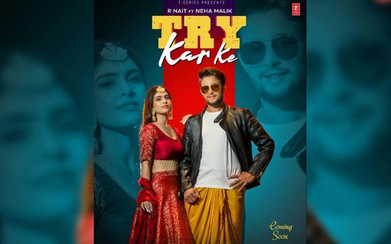 Try Kar Ke: R Nait And Neha Malik's Melody Hits The Music Chart; Fans Love The Groovy Beats