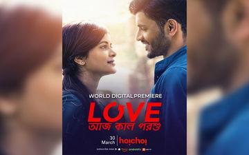 Love Aaj Kal Porshu Set For World Digital Premiere On March 30