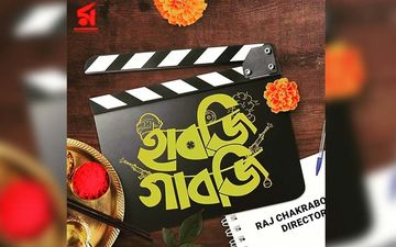 Raj Chakraborty's Next Directorial Habji Gabji Post Production To Begin From This Date; Read Details Inside