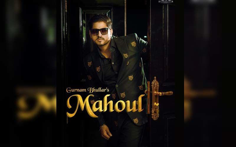 Mahoul: Gurnam Bhullar Is On Cloud Nine As His Latest Song Crosses 1 Million Views On YouTube