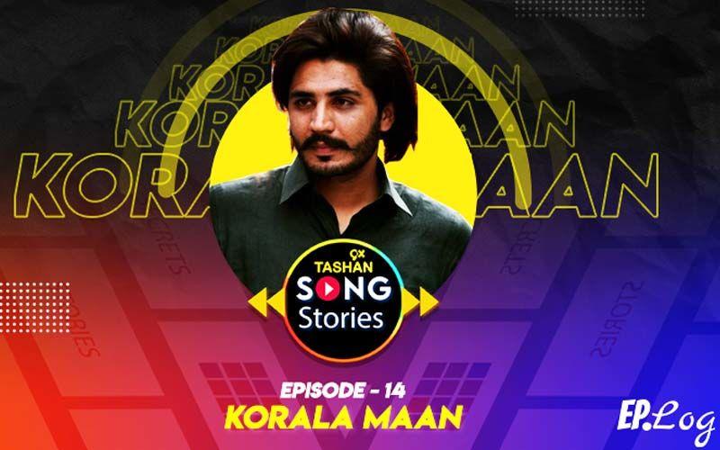 9X Tashan Song Stories: Episode 14 With Korala Maan