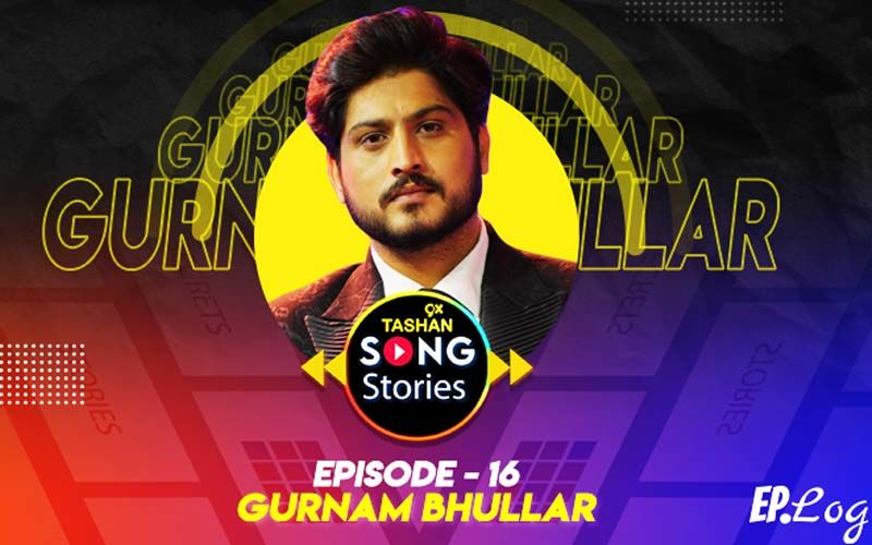 9X Tashan Song Stories: Episode 16 With Gurnam Bhullar