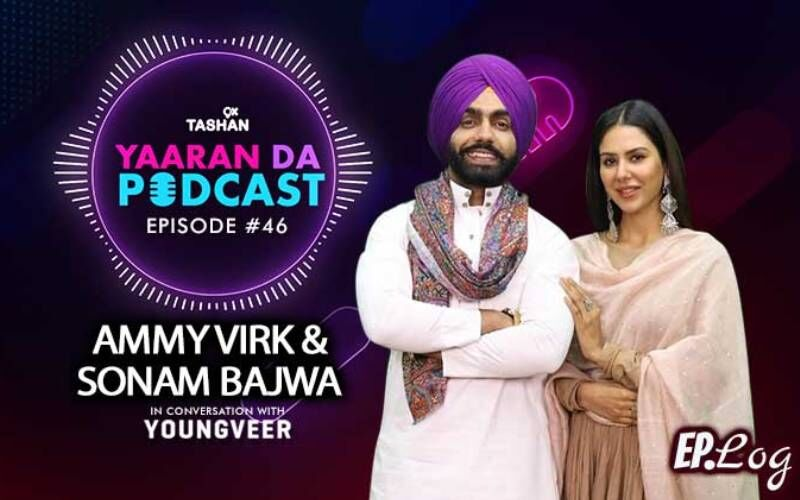 9X Tashan Yaaran Da Podcast: Episode 46 With Ammy Virk and Sonam Bajwa