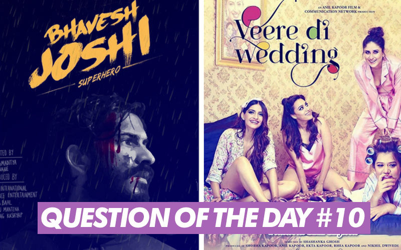 Veere Di Wedding OR Bhavesh Joshi: Which Movie Do You Want To Watch?