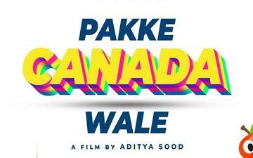 Pakke Canada Wale: Filmmaker Aditya Sood Announces His Next Directorial-DEETS INSIDE