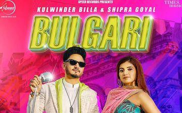Kulwinder Billa and Shipra Goyal's 'Bulgari' Is Playing Exclusively On 9X Tashan